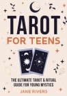 Tarot for Teens: The Ultimate Tarot & Ritual Guide for Young Mystics Cover Image