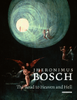 Jheronimus Bosch: The Road to Heaven and Hell Cover Image