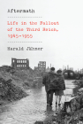 Aftermath: Life in the Fallout of the Third Reich, 1945-1955 Cover Image