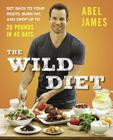 The Wild Diet: Get Back to Your Roots, Burn Fat, and Drop Up to 20 Pounds in 40Days Cover Image