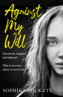 Against My Will: Groomed, Trapped and Abused. This Is My True Story of Survival. Cover Image