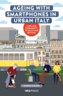 Ageing with Smartphones in Urban Italy: Care and Community in Milan and Beyond Cover Image