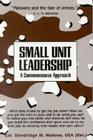 Small Unit Leadership: A Commonsense Approach Cover Image
