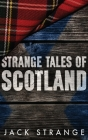 Strange Tales of Scotland: Large Print Hardcover Edition Cover Image