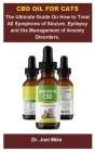 Cbd Oil For Cats: Cbd Oil For Cats: The Ultimate Guide On How To Treat All Symptoms Of Seizure, Epilepsy And The Management Of Anxiety D Cover Image