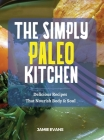 The Simple Paleo Kitchen: Delicious Recipes That Nourish Body & Soul Cover Image