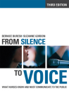 Fom SIlence to Voice: What Nurses Know and Must Communicate to the Public (Culture and Politics of Health Care Work) Cover Image