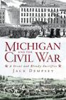 Michigan and the Civil War: A Great and Bloody Sacrifice Cover Image