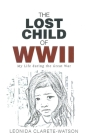 The Lost Child of WWII: My Life during the Great War Cover Image