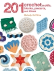 201 Crochet Motifs, Blocks, Projects, and Ideas Cover Image