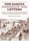 The Dakota Prisoner of War Letters: Dakota Kaskapi Okicize Wowapi Cover Image
