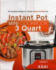 Instant Pot Mini Cookbook 3 Quart: 100 Amazing Recipes for 3 Quart Instant Pot Mini Duo Cover Image