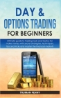 Day and Options trading for beginners: Ultimate guide to trading tools and tactics for make money with secret strategies, techniques, tips and tricks Cover Image