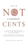 It's Not Common Cent$: A 30-Day Personal Finance Crash Course for College Students and Young Adults. How to Manage Money, Save Money Fast, Pa Cover Image