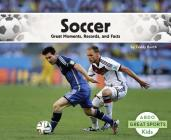 Soccer: Great Moments, Records, and Facts (Great Sports) Cover Image