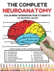 The Complete Neuroanatomy Colouring workbook for students: The Ultimate Human brain student's self-test colouring book, UK Edition: Fun, easy and smar Cover Image
