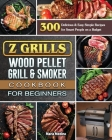 Z Grills Wood Pellet Grill & Smoker Cookbook for Beginners: 300 Delicious & Easy Simple Recipes for Smart People on a Budget Cover Image