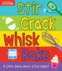 Stir Crack Whisk Bake: A Little Book about Little Cakes Cover Image