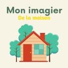 Mon imagier de la maison: 116 objets de la maison à découvrir pour les enfants (De 2 à 6 ans) Cover Image