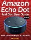 Amazon Echo Dot: Echo Dot User Manual: From Newbie to Expert in One Hour: Echo Dot 2nd Generation User Guide: (Amazon Echo, Amazon Dot, Cover Image