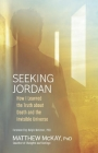Seeking Jordan: How I Learned the Truth about Death and the Invisible Universe Cover Image