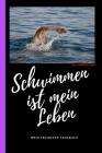 Schwimmen ist mein Leben mein Trainings Tagebuch incl. 4 Trainings-Pläne: Schwimm Trainings-Tagebuch für Schwimmer. Trainings-Planer für Wettkampf-Sch Cover Image