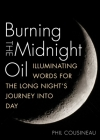 Burning the Midnight Oil: Illuminating Words for the Long Night's Journey Into Day Cover Image