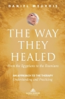 The Way They Healed: From the Egyptians to the Essenians: An Approach to the Therapy - Understanding and Practicing Cover Image