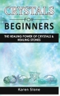 Crystals for Beginners: The Healing Power of Crystals & Healing Stones. How to Enhance Your Chakras-Spiritual Balance-Human Energy Field with Cover Image