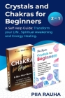 Crystals And Chakras for Beginners: A Self Help Guide: Transform your Life, Spiritual Awakening and Energy Healing. Cover Image