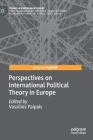 Perspectives on International Political Theory in Europe (Trends in European IR Theory) Cover Image