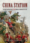 China Station: The British Military in the Middle Kingdom, 1839-1997 Cover Image