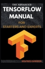 The Advanced Tensorflow Manual for Starters and Experts Cover Image