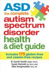 Asd the Complete Autism Spectrum Disorder Health and Diet Guide: Includes 175 Gluten-Free and Casein-Free Recipes Cover Image
