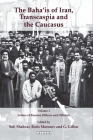 The Baha'is of Iran, Transcaspia and the Caucasus, Two Volume Set (International Library of Iranian Studies) Cover Image