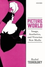 Picture World: Image, Aesthetics, and Victorian New Media Cover Image
