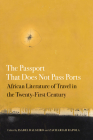 The Passport That Does Not Pass Ports: African Literature of Travel in the Twenty-First Century (African Humanities and the Arts) Cover Image