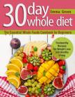 30 Day Whole Diet: The Essential Whole Foods Cookbook for Beginners. Trustworthy Recipes for Weight Loss and Healthy Living Cover Image