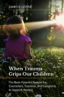 When Trauma Grips Our Children: The Basic Pyramid System for Counselors, Teachers, and Caregivers to Support Healing Cover Image