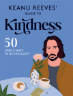 Keanu Reeves' Guide to Kindness: 50 simple ways to be excellent Cover Image