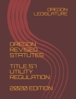 Oregon Revised Statutes Title 57 Utility Regulation 2020 Edition Cover Image