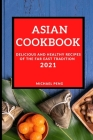 Asian Cookbook 2021: Delicious and Healthy Recipes of the Far East Tradition Cover Image