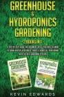 Greenhouse and Hydroponics Gardening: 2 Books in 1: A Step-by-Step Guide for Beginners on All You Need to Know to Grow Healthy Vegetables, Fruits & He Cover Image