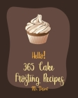 Hello! 365 Cake Frosting Recipes: Best Cake Frosting Cookbook Ever For Beginners [Book 1] Cover Image