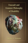 Foucault and Feminist Philosophy of Disability (Corporealities: Discourses Of Disability) Cover Image
