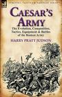 Caesar's Army: The Evolution, Composition, Tactics, Equipment & Battles of the Roman Army Cover Image