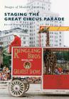 Staging the Great Circus Parade (Images of Modern America) Cover Image