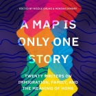 A Map Is Only One Story Lib/E: Twenty Writers on Immigration, Family, and the Meaning of Home Cover Image
