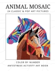 ANIMAL MOSAIC 24 classic & pop art pictures: Color by number antistress activity art book Cover Image