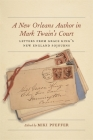 A New Orleans Author in Mark Twain's Court: Letters from Grace King's New England Sojourns (Hill Collection: Holdings of the Lsu Libraries) Cover Image